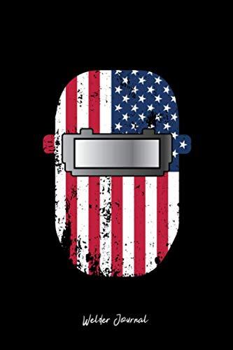 Welder Journal: Lined Journal - Welder Mask USA Flag Patriotic Welding Helmet Welder Gift - Black Ruled Diary, Prayer, Gratitude, Writing, Travel, Notebook For Men Women