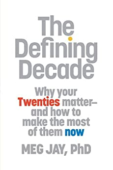The Defining Decade: Why Your Twenties Matter--And How to Make the Most of Them Now by [Jay, Meg]