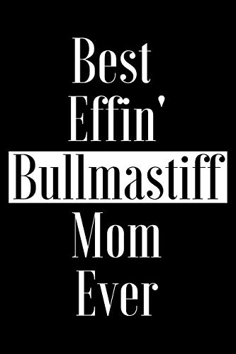 Best Effin Bullmastiff Mom Ever: Gift for Dog Animal Pet Lover - Funny Notebook Joke Journal Planner - Friend Her Him Men Women Colleague Coworker Book (Special Funny Unique Alternative to Card)