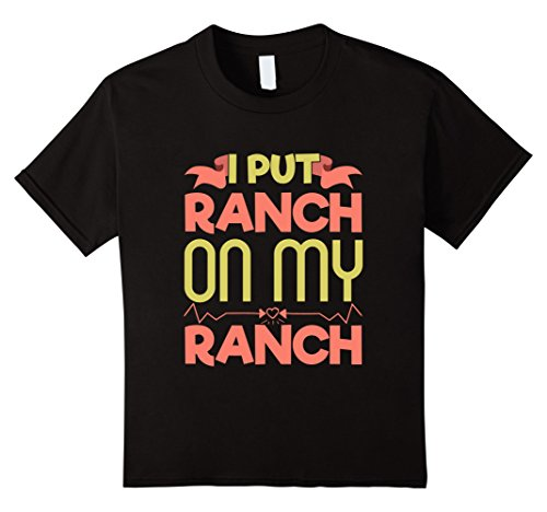 Kids Funny I Put Ranch On My Ranch T-shirt Salad Dressing Food 10 Black