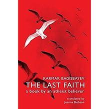 The Last Faith: A book by an atheist believer