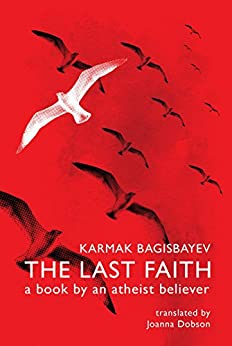 The Last Faith: A book by an atheist believer by [Bagisbayev, Karmak]