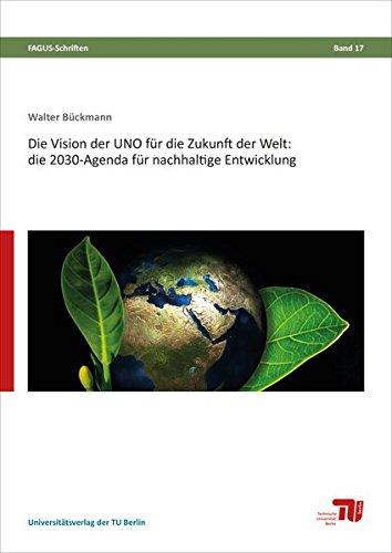 Die Vision Der UNO Für Die Zukunft Der Welt  Die 2030 Agenda Für Nachhaltige Entwicklung  FAGUS Schriften