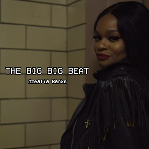 Azealia Banks - The Big Big Beat [Explicit]