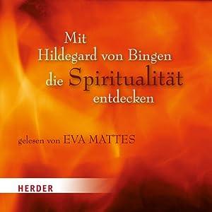 Mit Hildegard von Bingen die Spiritualität entdecken Hörbuch