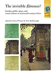The Invisible Flâneuse?: Gender, Public Space and Visual Culture in Nineteenth Century Paris
