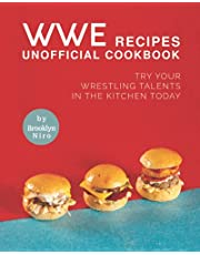 WWE Recipes Unofficial Cookbook: Try Your Wrestling Talents in the Kitchen Today