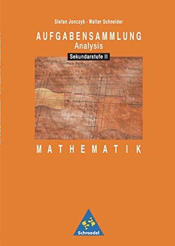Aufgabensammlungen Mathematik: Aufgabensammlung Mathematik: Sekundarstufe II: Analysis