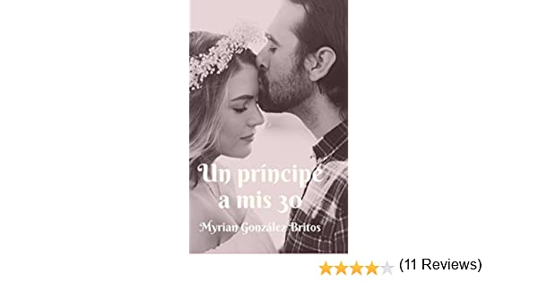 Un príncipe a mis 30 eBook: Myrian González Britos: Amazon.es: Tienda Kindle
