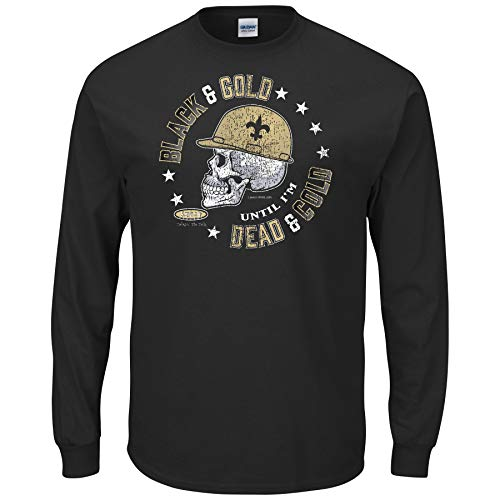 New Orleans Football Fans. Black and Gold 'Til I'm Dead and Cold. Black T-Shirt (Sm-5X) (Long Sleeve, 4XL) (New Orleans Day Of The Dead 2018)