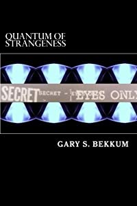 Quantum of Strangeness: The STAR GATE to 9/11, and Beyond by Gary S. Bekkum (2012-05-23)