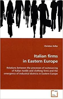Italian firms in Eastern Europe: Relations between the processes of outsourcing of Italian textile and clothing firms and the emergence of industrial districts in Eastern Europe