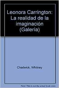 Leonora Carrington: La realidad de la imaginacion (Galeria. Coleccion