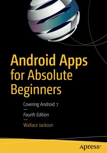 Android Apps for Absolute Beginners: Covering Android 7 by Apress