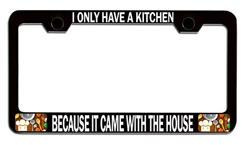 - Makoroni - I ONLY HAVE A KITCHEN BECAUSE IT CAME WITH THE HOUSE Kitchen Bakery Black Steel Auto SUV License Plate Frame License Tag Holder