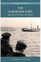 The Fur-Trade Fleet: Shipwrecks of the Hudson's Bay Company (Amazing Stories) Kindle Edition