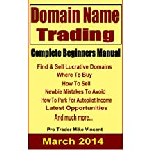 How To Trade Domain Names(Domain Name Selling, Domain Name Investing, Domain Flipping,Domain Name Moneymaker, Domain Investing,Selling Domain): How To ... Profit (Expert Internet Marketing Series)