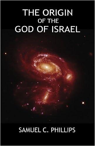 The Origin Of God Israel Samuel C Phillips 9789769556980 Amazon Books
