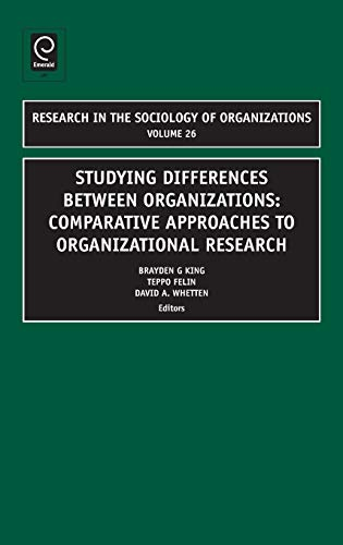 Studying Differences Between Organizations: Comparative Approaches to Organizational Research Volume 26