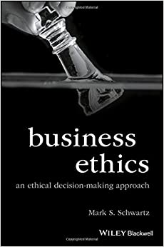 Business Ethics: An Ethical Decision-Making Approach (Foundations of Business Ethics)