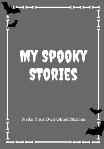 My Spooky Stories: Write Your Own Ghost Stories, 100 Pages, Graveyard Gray (Halloween Series) -