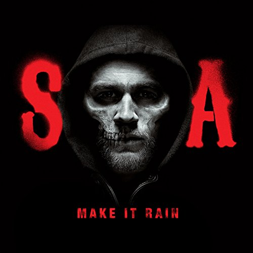 Make It Rain  From Sons Of Anarchy