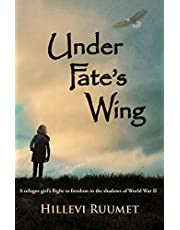 Under Fate's Wing: A Refugee Girl's Flight to Freedom in the Shadows of World War II