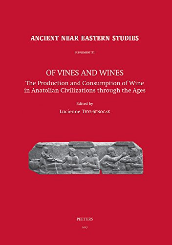 Of Vines and Wines: The Production and Consumption of Wine in Anatolian Civilizations Through the Ages