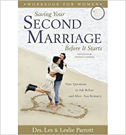 Book Saving Your Second Marriage Before it Starts: Workbook for Women: Nine Questions to Ask Before and After You Remarry- Common