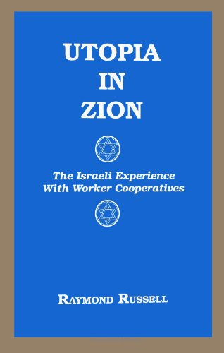 Utopia in Zion: The Israeli Experience with Worker Cooperatives (SUNY series in Israeli Studies)