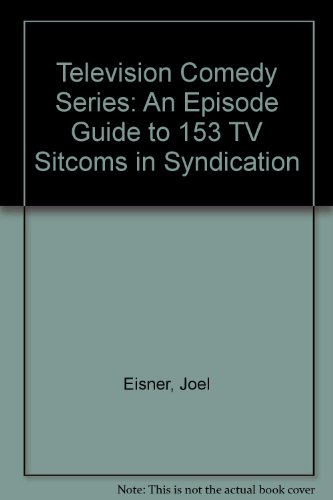 Television Comedy Series: An Episode Guide to 153 TV Sitcoms in Syndication