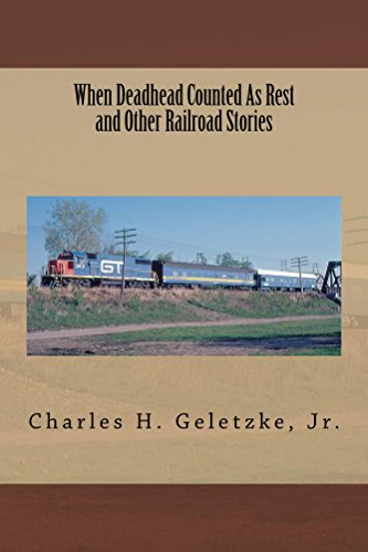 The Grand Trunk Railway - When Deadhead Counted As Rest and Other Railroad Stories: Revised Edition (True Railroad Stories Book 1)