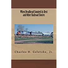When Deadhead Counted As Rest and Other Railroad Stories: Revised Edition (True Railroad Stories Book 1)