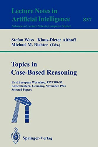 Topics in Case-Based Reasoning: First European Workshop, EWCBR-93, Kaiserslautern, Germany, November 1-5, 1993. Selected Papers (Lecture Notes in Computer Science)