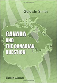 Book Canada and the Canadian Question by Smith, Goldwin (2001)