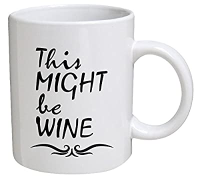 Best funny gift - 11OZ Coffee Mug - This might be wine - Perfect for birthday, men, women, present for him, her, dad, mom, son, daughter, sister, brother, wife, husband or friend.