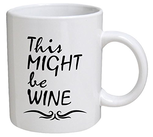 This Might Be Wine 11 Ounces Funny Coffee Mug Willcallyou