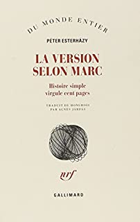 La version selon Marc : Histoire simple virgule cent pages, Esterházy, Péter