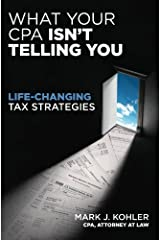 What Your CPA Isn't Telling You: Life-Changing Tax Strategies Kindle Edition