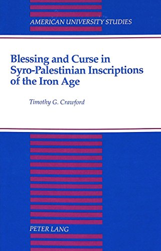Blessing and Curse in Syro-Palestinian Inscriptions of the Iron Age (American University Studies)