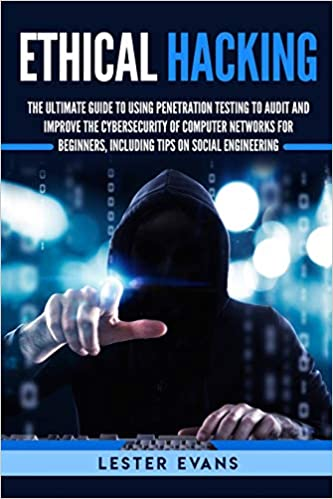 Ethical Hacking: The Ultimate Guide to Using Penetration