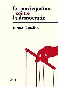 La participation contre la démocratie par Jacques T. Godbout