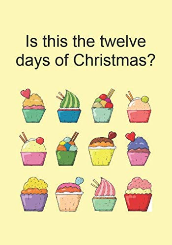 Is this the twelve days of Christmas?: Funny Gift Journal Notebook ()