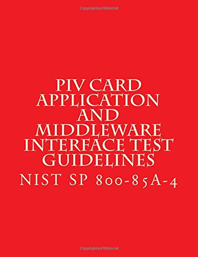 Download NIST SP 800-85A-4 PIV Card Application and Middleware Interface Test Guidelines: SP 800-73-4 Compliance ebook