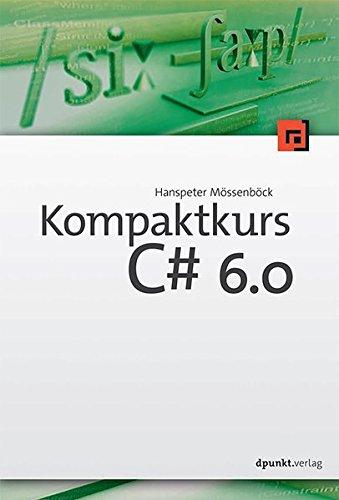 Kompaktkurs C# 6.0 Taschenbuch – 1. März 2016 Hanspeter Mössenböck dpunkt 3864903777 Programmiersprachen