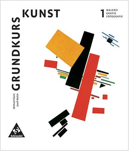 Grundkurs Kunst 1. Malerei, Grafik, Fotografie