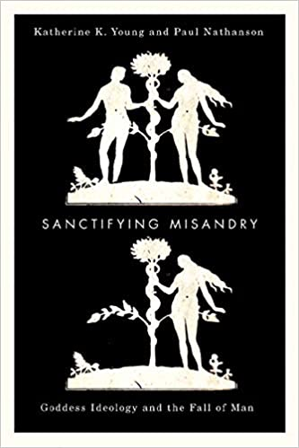 Sanctifying Misandry: Goddess Ideology and the Fall of Man