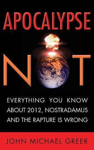 Download Apocalypse Not: Everything You Know About 2012, Nostradamus and the Rapture Is Wrong pdf
