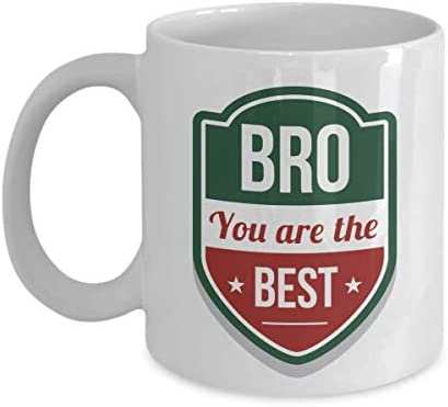 Bro You Are The Best Quotes Coffee Tea Gift Mug Cup Ornament Decorations Coolest Birthday Presents And Christmas Gifts For A Cool Awesome Older Brother