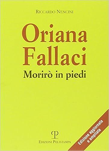 Oriana Fallaci. Morirò in piedi: Amazon.it: Riccardo Nencini